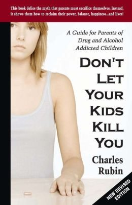 Don't Let Your Kids Kill You Charles Rubin - Teen Rehab